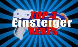 TOP 3 Einsteiger NERFS