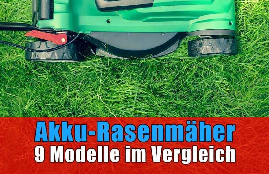 Akku-Rasenmäher 9 Modelle im Vergleich
