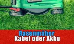 Vergleich Rasenmäher Kabel oder Akku